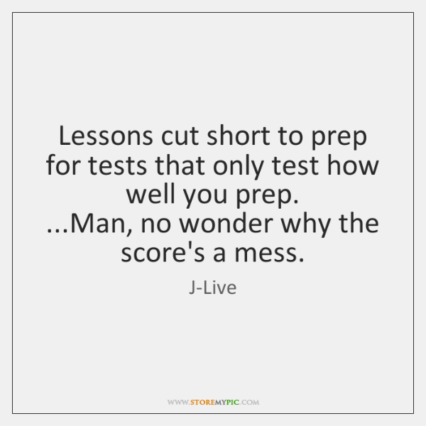 Lessons cut short to prep for tests that only test how well ...