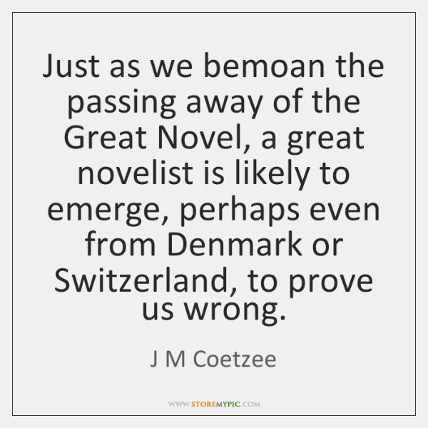 Just as we bemoan the passing away of the Great Novel, a ...