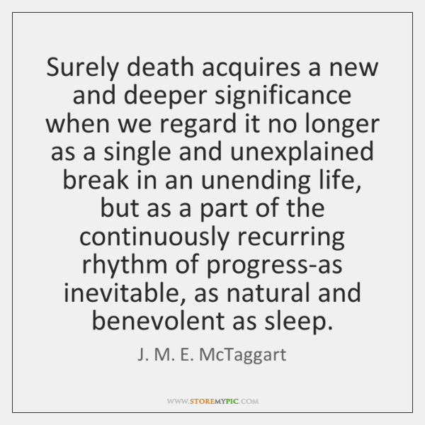 Surely death acquires a new and deeper significance when we regard it ...