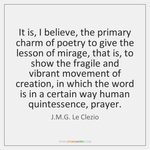 It is, I believe, the primary charm of poetry to give the ...