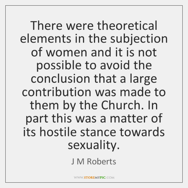 There were theoretical elements in the subjection of women and it is ...