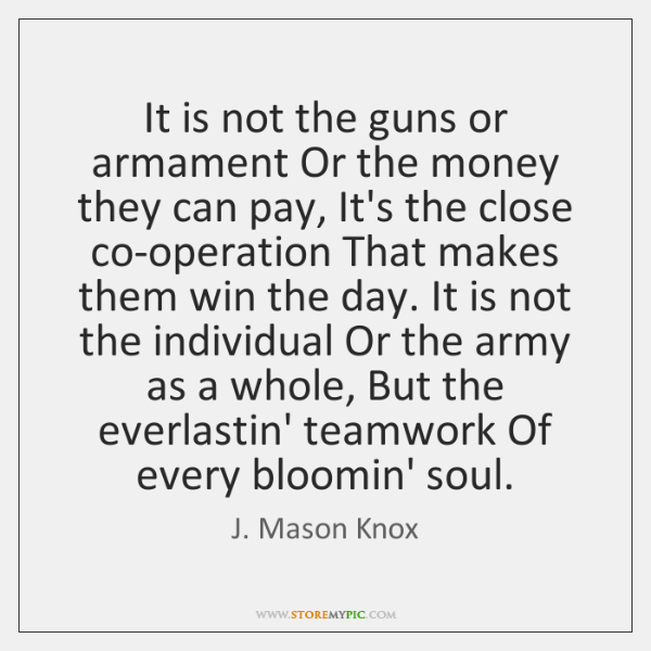 It is not the guns or armament Or the money they can ...