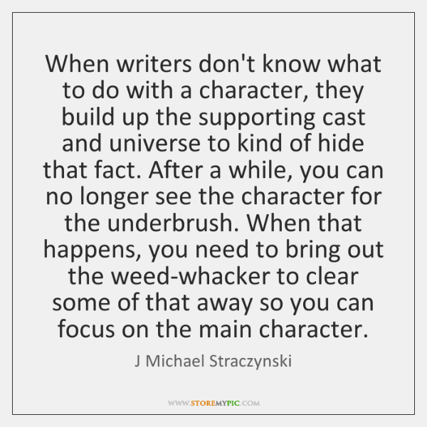 When writers don't know what to do with a character, they build ...