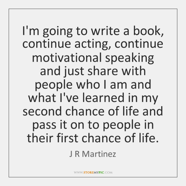 I'm going to write a book, continue acting, continue motivational speaking and ...