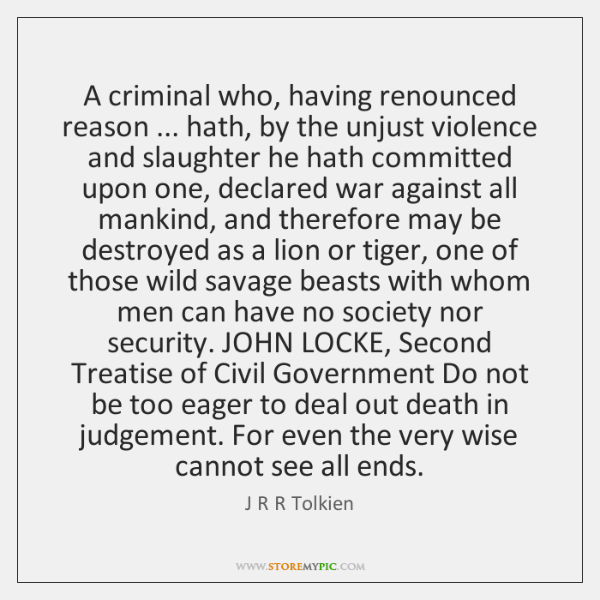 A criminal who, having renounced reason ... hath, by the unjust violence and ...