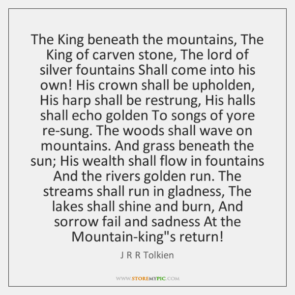 The King beneath the mountains, The King of carven stone, The lord ...
