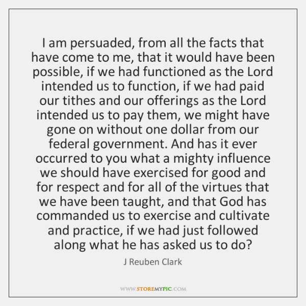 I am persuaded, from all the facts that have come to me, ...