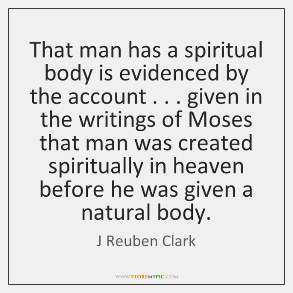 That man has a spiritual body is evidenced by the account . . . given ...