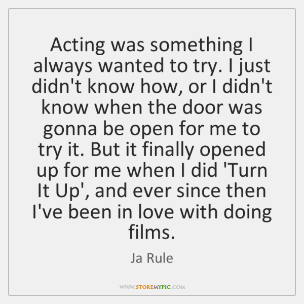 Acting was something I always wanted to try. I just didn't know ...
