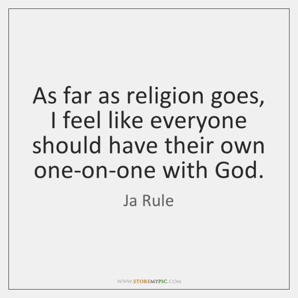 As far as religion goes, I feel like everyone should have their ...
