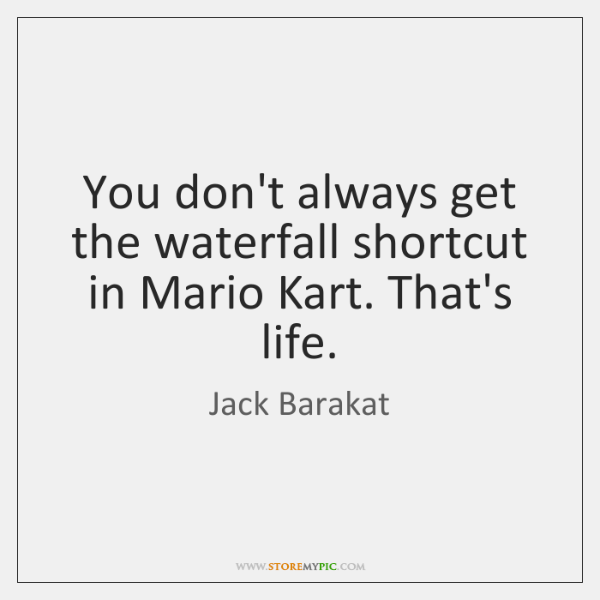 You don't always get the waterfall shortcut in Mario Kart. That's life.