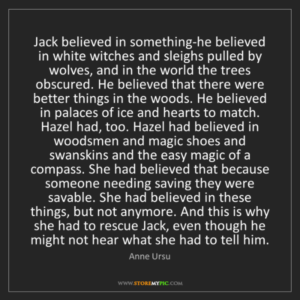 Anne Ursu: Jack believed in something-he believed in white witches...