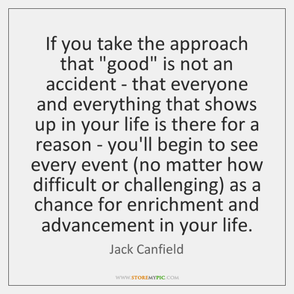 "If you take the approach that ""good"" is not an accident - ..."