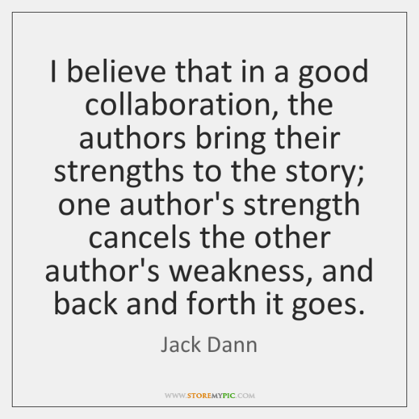 I believe that in a good collaboration, the authors bring their strengths ...