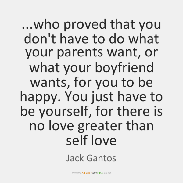 ...who proved that you don't have to do what your parents want, ...