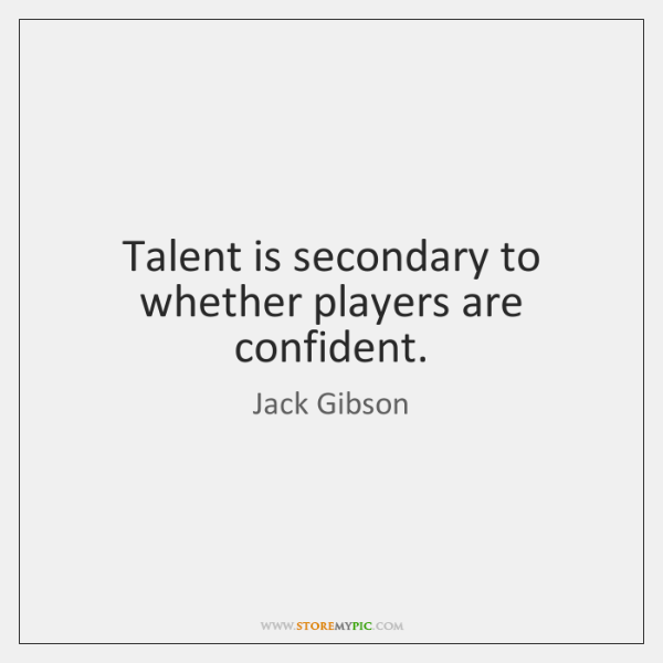 Talent is secondary to whether players are confident.