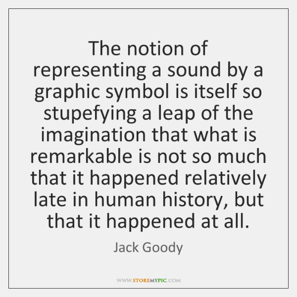 The notion of representing a sound by a graphic symbol is itself ...