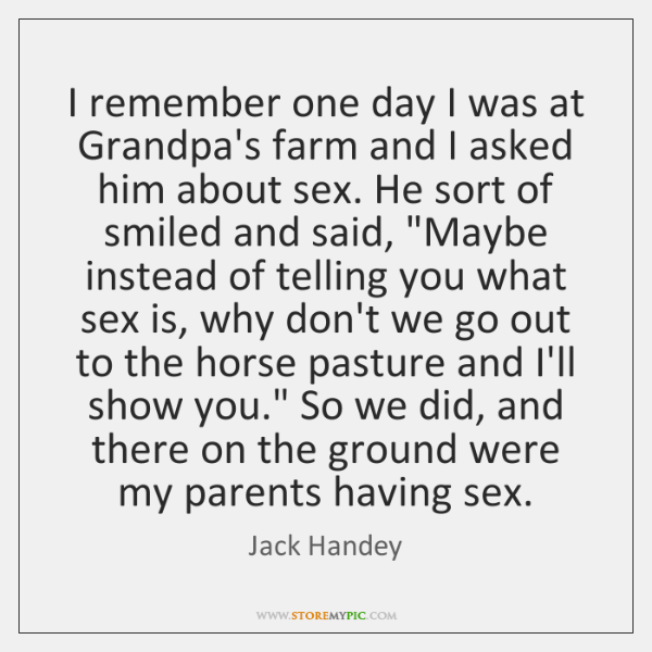I remember one day I was at Grandpa's farm and I asked ...