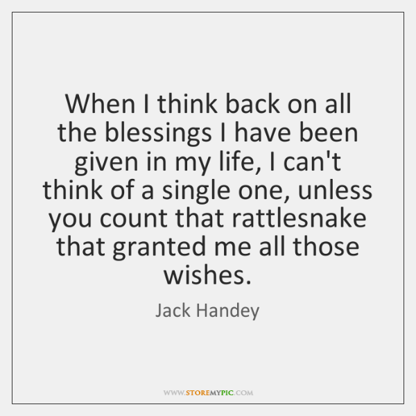 When I think back on all the blessings I have been given ...