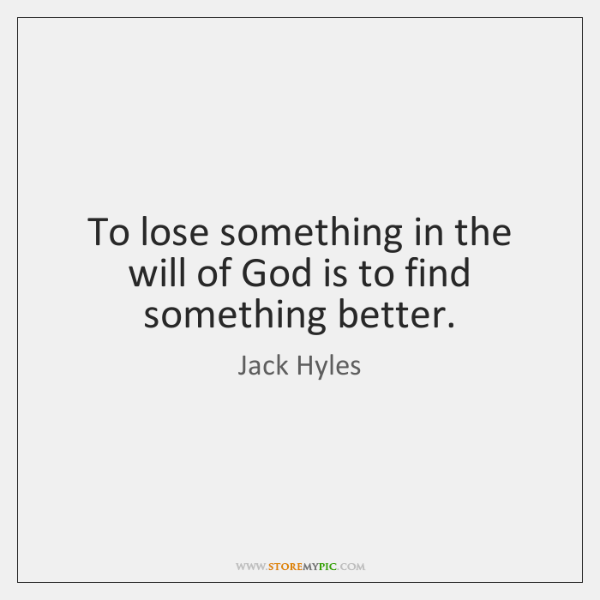 To lose something in the will of God is to find something ...