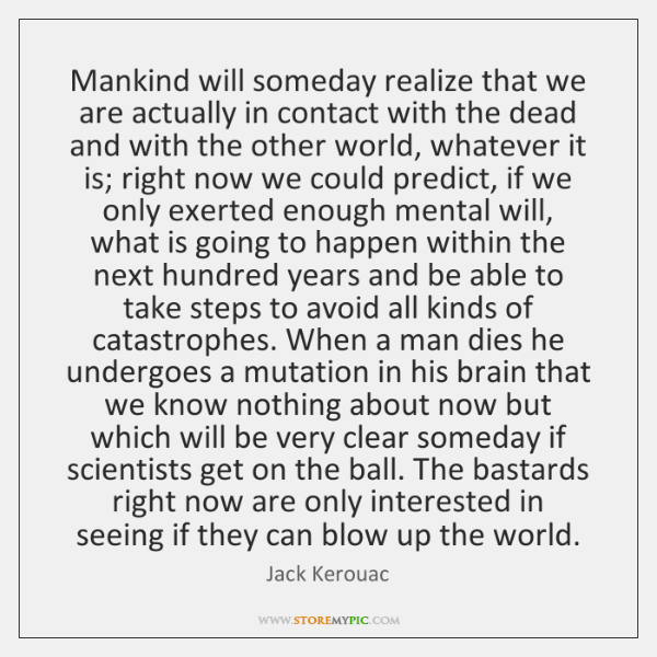 Mankind will someday realize that we are actually in contact with the ...