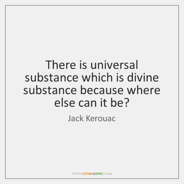 There is universal substance which is divine substance because where else can ...