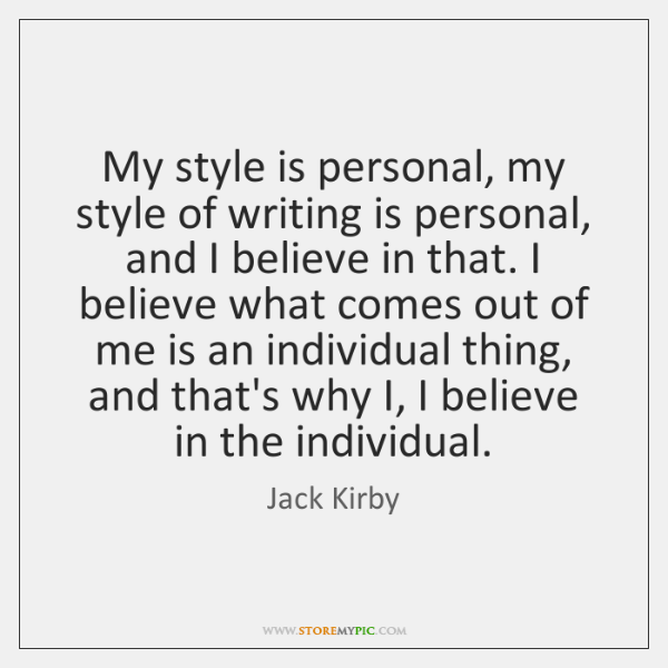 My style is personal, my style of writing is personal, and I ...