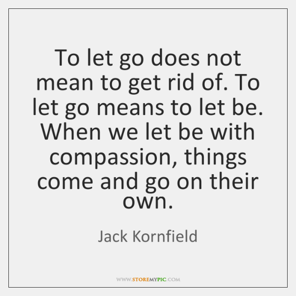 To let go does not mean to get rid of. To let ...