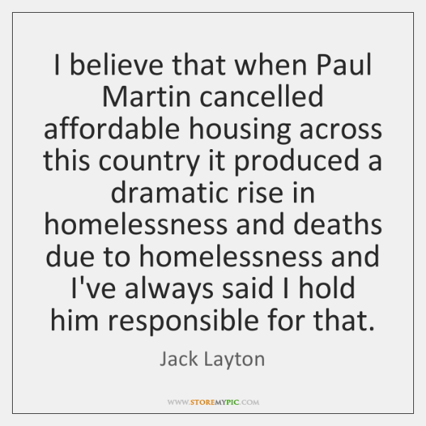 I believe that when Paul Martin cancelled affordable housing across this country ...