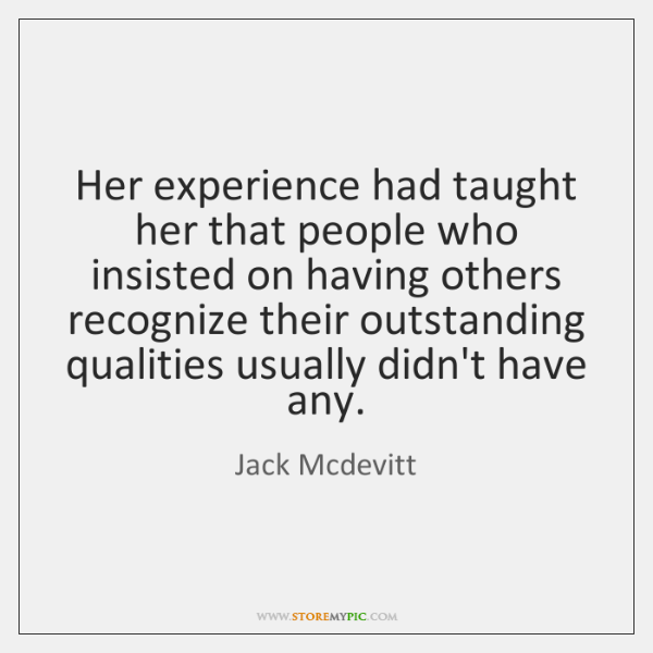 Her experience had taught her that people who insisted on having others ...