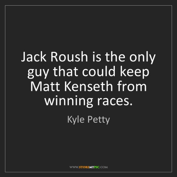 Kyle Petty: Jack Roush is the only guy that could keep Matt Kenseth...