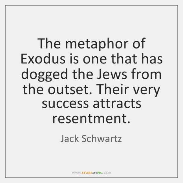 The metaphor of Exodus is one that has dogged the Jews from ...