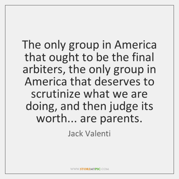 The only group in America that ought to be the final arbiters, ...