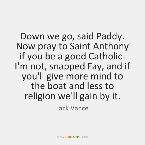 Down we go, said Paddy. Now pray to Saint Anthony if you ...