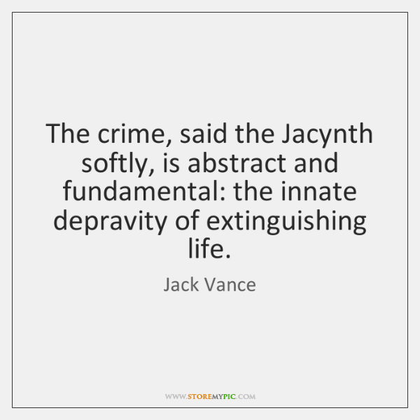 The crime, said the Jacynth softly, is abstract and fundamental: the innate ...