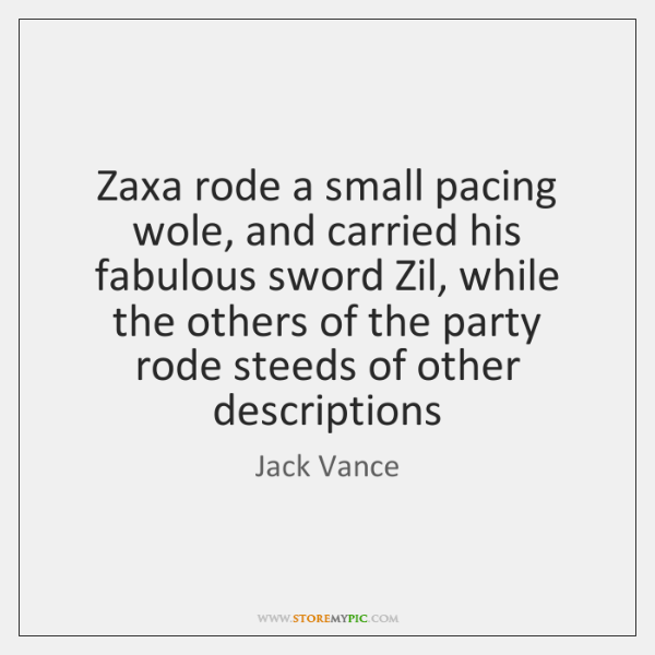 Zaxa rode a small pacing wole, and carried his fabulous sword Zil, ...