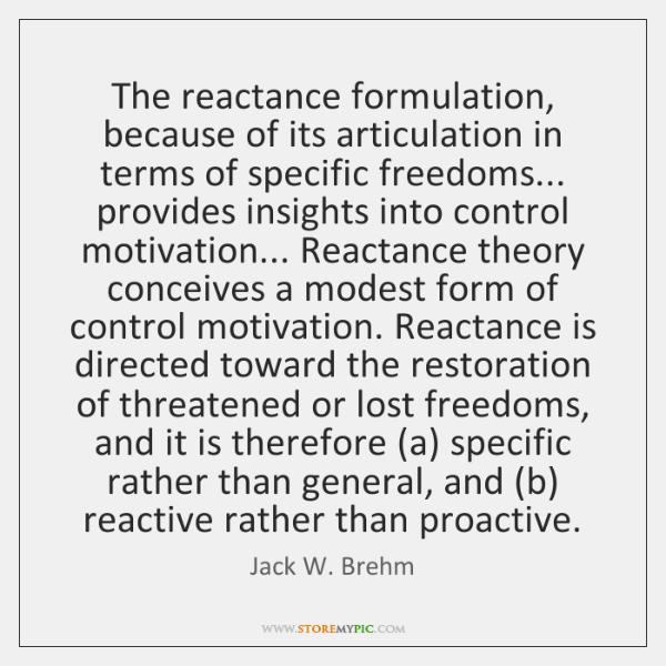 The reactance formulation, because of its articulation in terms of specific freedoms... ...