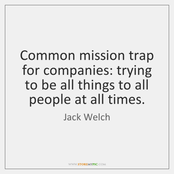 Common mission trap for companies: trying to be all things to all ...