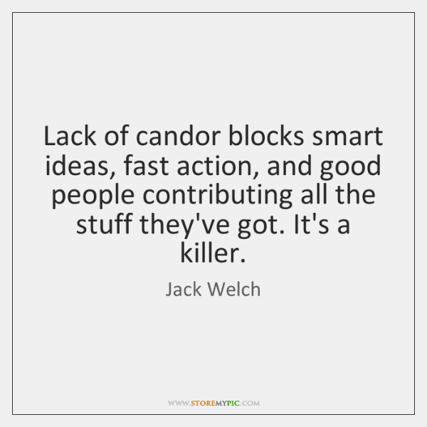 Lack of candor blocks smart ideas, fast action, and good people contributing ...