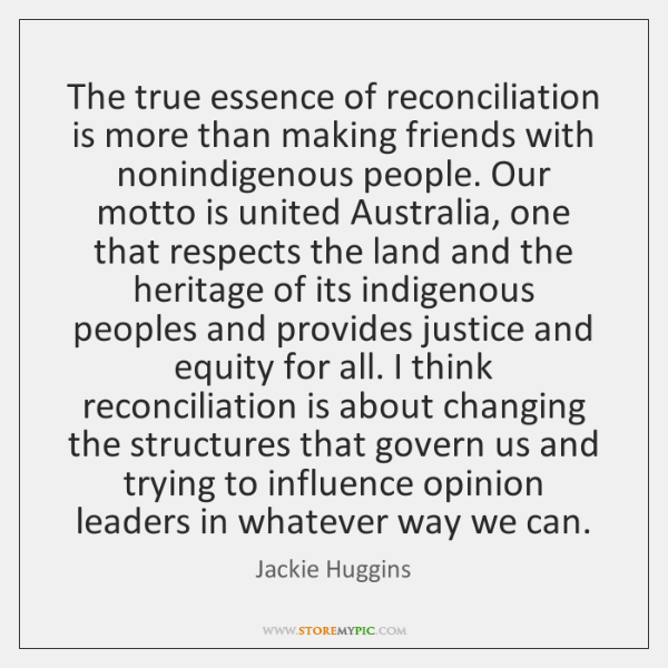 The true essence of reconciliation is more than making friends with nonindigenous ...