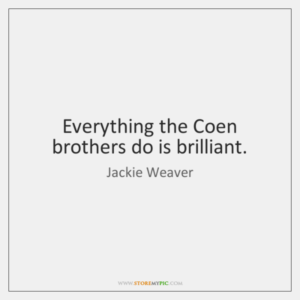 Everything the Coen brothers do is brilliant.