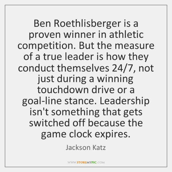 Ben Roethlisberger is a proven winner in athletic competition. But the measure ...