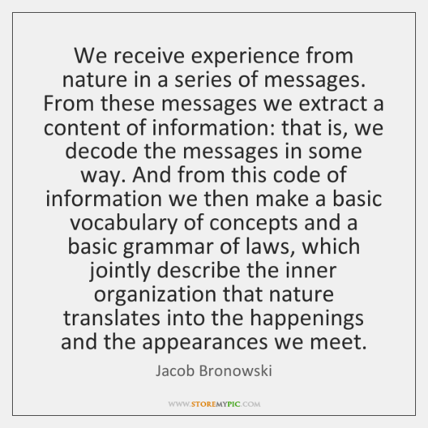 We receive experience from nature in a series of messages. From these ...