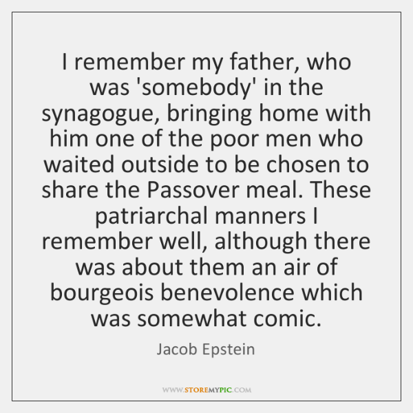 I remember my father, who was 'somebody' in the synagogue, bringing home ...