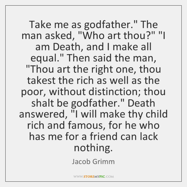 "Take me as godfather."" The man asked, ""Who art thou?"" ""I am ..."