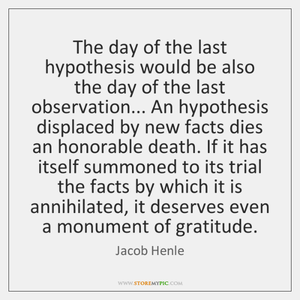 The day of the last hypothesis would be also the day of ...