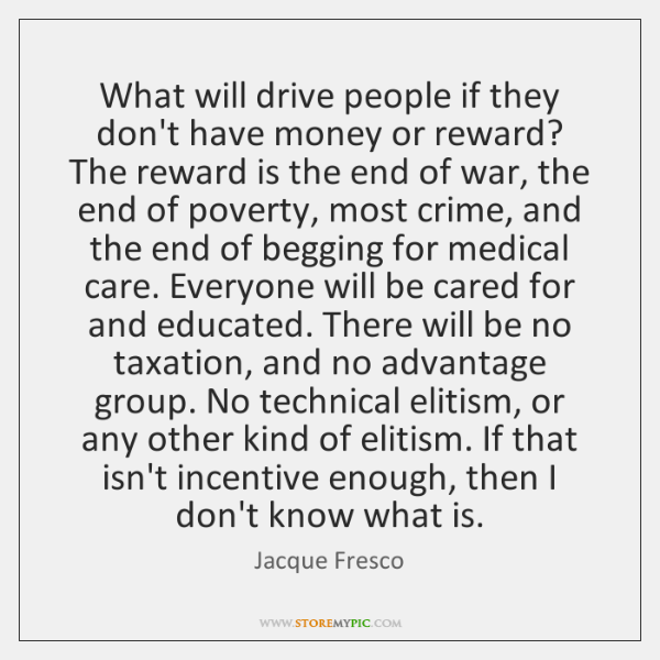 What will drive people if they don't have money or reward? The ...