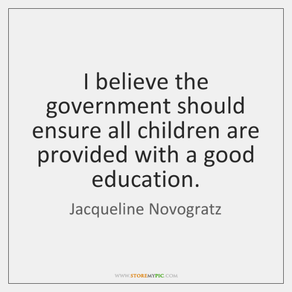 I believe the government should ensure all children are provided with a ...
