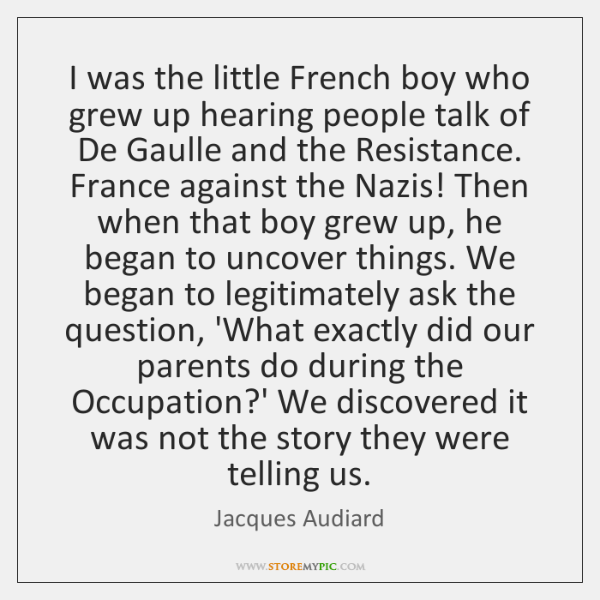 I was the little French boy who grew up hearing people talk ...