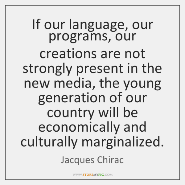 If our language, our programs, our creations are not strongly present in ...